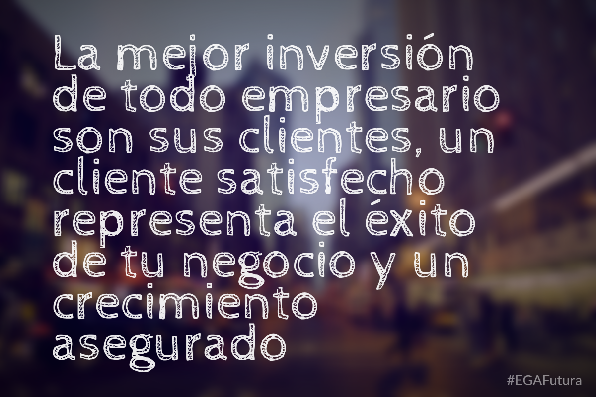 La mejor inversión de todo empresario son sus cliente, un cliente satisfecho representa el éxito de tu negocio y un crecimiento asegurado
