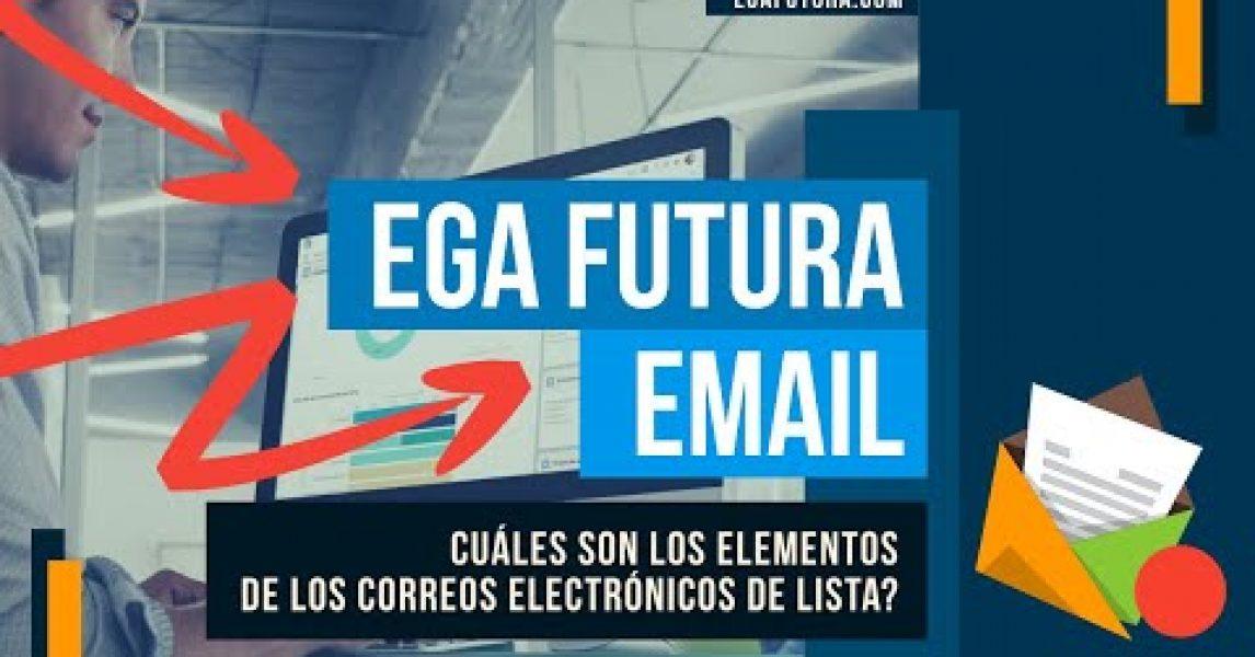 🎬 Video de EGA Futura » Cuáles son los elementos de los Correos electrónicos de lista o envío de email masivo en EGA Futura?